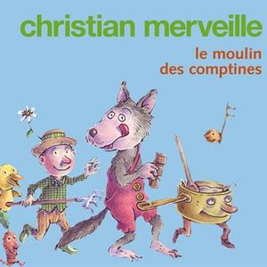 Le moulin des comptines | Christian Merveille
