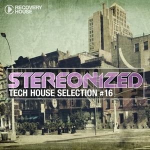 Stereonized - Tech House Selection, Vol. 16 | Olivier Giacomotto