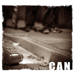 Songs in Pieces | In the Can