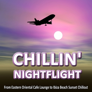CHILLIN' NIGHTFLIGHT - A Musical Journey From Eastern Oriental Cafe Lounge to Ibiza Beach Sunset Chillout | DJ Lounge del Mar