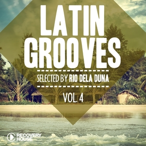 Latin Grooves, Vol. 4 - Selected by Rio Dela Duna | Rio Dela Duna