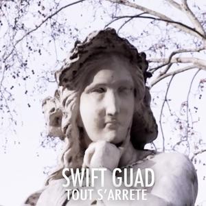 Tout s'arrête | Swift Guad