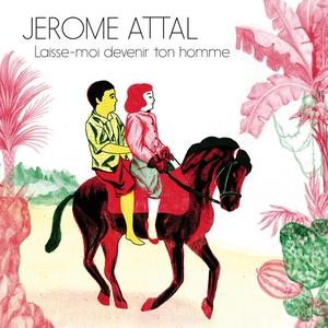 Laisse moi devenir ton homme   Jérôme Attal