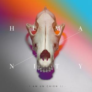 Humanity | I AM UN CHIEN !!