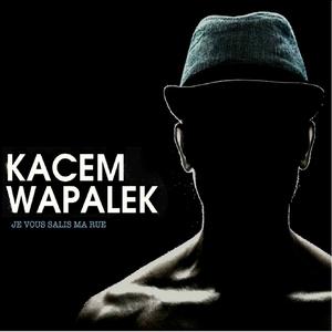 Je vous salis ma rue | Kacem Wapalek
