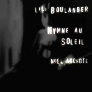 Lili Boulanger: Hymne au Soleil | Noël Akchoté