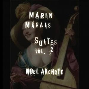 Marin Marais: Suites, Vol. 2   Noël Akchoté