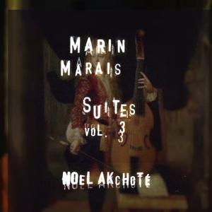 Marin Marais: Suites, Vol. 3 | Noël Akchoté