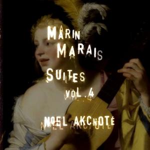Marin Marais: Suites, Vol. 4 | Noël Akchoté