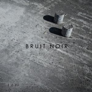 I / III | Bruit Noir