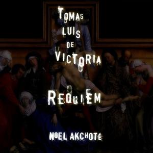 Tomás Luis de Victoria: Requiem | Noël Akchoté