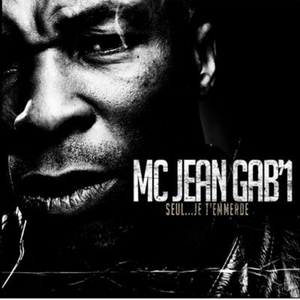 Seul... Je t' emmerde | MC Jean Gab'1