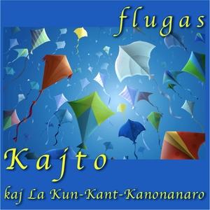 Flugas (Kaj La Kun Kant Kanonanaro) [Esperanto]   Kajto