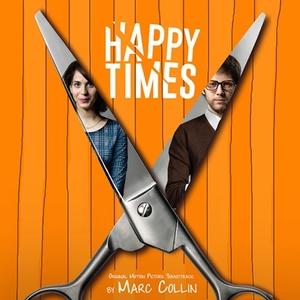 Happy Times (Original Motion Picture Soundtrack) | Marc Collin
