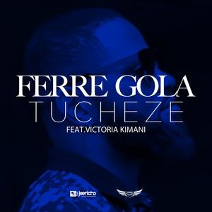 Tucheze | Ferre Gola