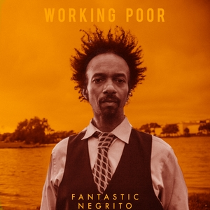 Working Poor | Fantastic Negrito