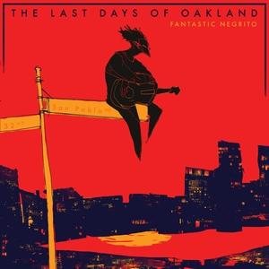 The Last Days of Oakland   Fantastic Negrito