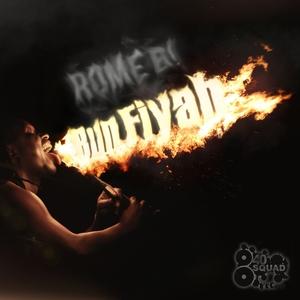 Bun Fiyah | Rome B!