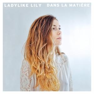 Dans la matière   Ladylike Lily