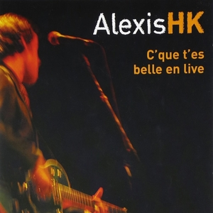 C'que t'es belle en live | Alexis HK