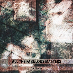 All the Fabulous Masters | Son House