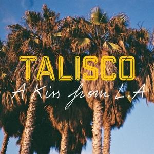 A Kiss from LA   Talisco