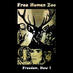 Freedom, Now! | Free Human Zoo