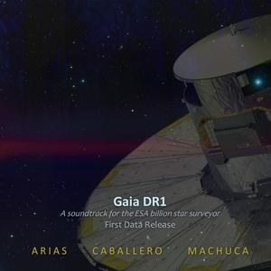 Gaia DR1 (A Soundtrack for the ESA billion star surveyor) [First Data Release] | Antonio Arias