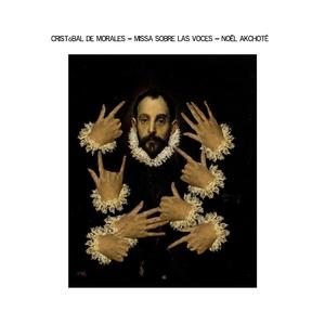 Cristóbal de Morales: Missa Sobre las Vocês | Noël Akchoté
