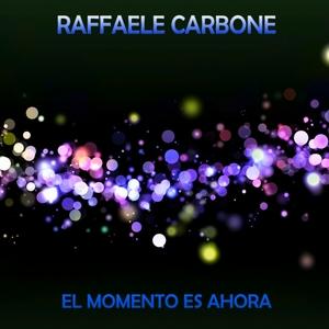 El Momento Es Ahora | Raffaele Carbone