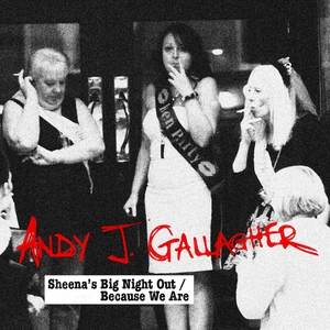 Sheena's Big Night Out / Because We Are | Andy J Gallagher