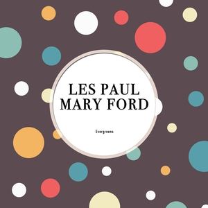 Evergreens | Les Paul & Mary Ford
