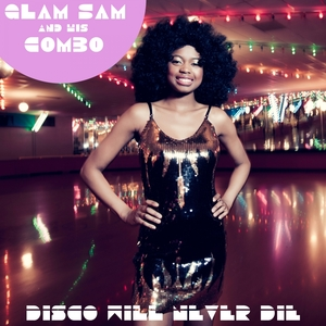 Disco Will Never Die | Glam Sam and His Combo
