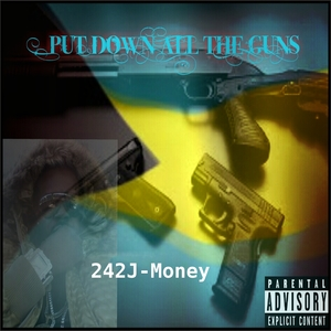 Put Down All the Guns | 242J-Money