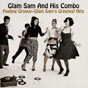 Feeling Groovy - Glam Sam's Greatest Hits | Glam Sam and His Combo