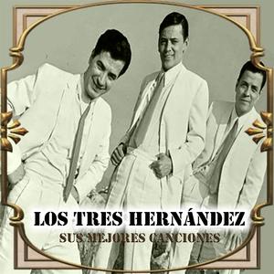 Los Tres Hernández - Sus Mejores Canciones | Los Tres Hernandez