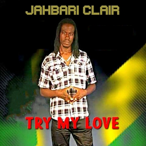 Try My Love   Jahbari Clair