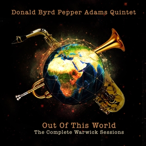 Donald Byrd Pepper Adams Quintet: Out of This World - The Complete Warwick Sessions   Donald Byrd