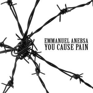 You Cause Pain | Emmanuel Anebsa