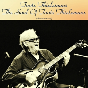 The Soul of Toots Thielemans | Toots Thielemans & Ray Bryant Trio