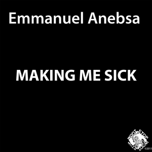 Making Me Sick | Emmanuel Anebsa
