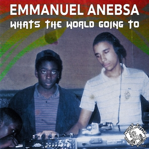 What's the World Going To | Emmanuel Anebsa