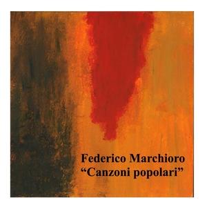 Canzoni popolari | Federico Marchioro