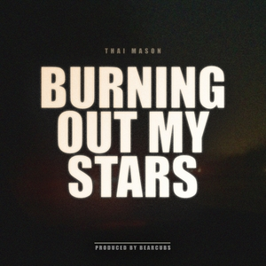 Burning Out My Stars | Thai Mason