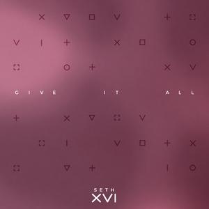 Give It All | Seth XVI