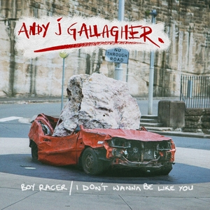 Boy Racer / I Don't Wanna Be Like You | Andy J Gallagher