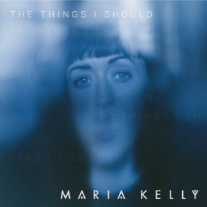 The Things I Should | Maria Kelly
