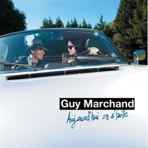Aujourd'hui on s'taille | Guy Marchand