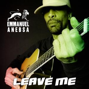 Leave Me | Emmanuel Anebsa
