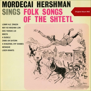 Sings Folk Songs Of The Shtetl | Mordecai Hershman